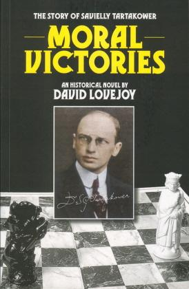 This is the product image for Moral Victories: Savielly Tarkatower. Detail: Lovejoy, D. Product ID: 9780957978027.