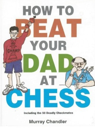 This is the product image for How to Beat Your Dad at Chess. Detail: Chandler, M. Product ID: 9781901983050.