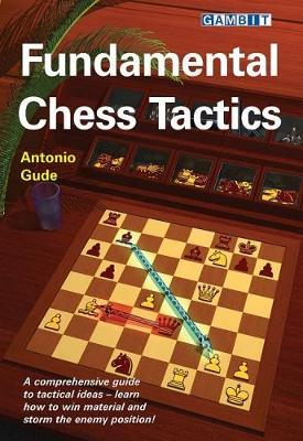 This is the product image for Fundamental Chess Tactics. Detail: Anton Gude. Product ID: 9781911465171.