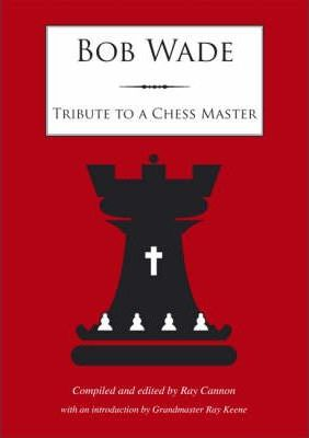 This is the product image for Bob Wade: Tribute to a Master. Detail: Cannon, Ray. Product ID: 9780955535529.