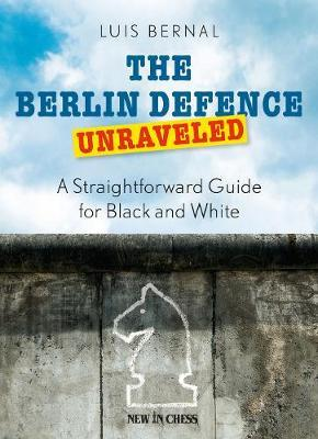 This is the product image for The Berlin Defence Unraveled. Detail: Bernal, L. Product ID: 9789056917401.